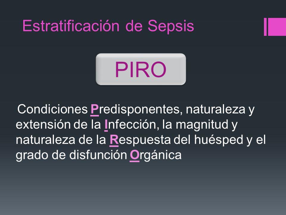 Estratificación de Sepsis Condiciones Predisponentes, naturaleza y extensión de la Infección, la magnitud y naturaleza de la Respuesta del huésped y e