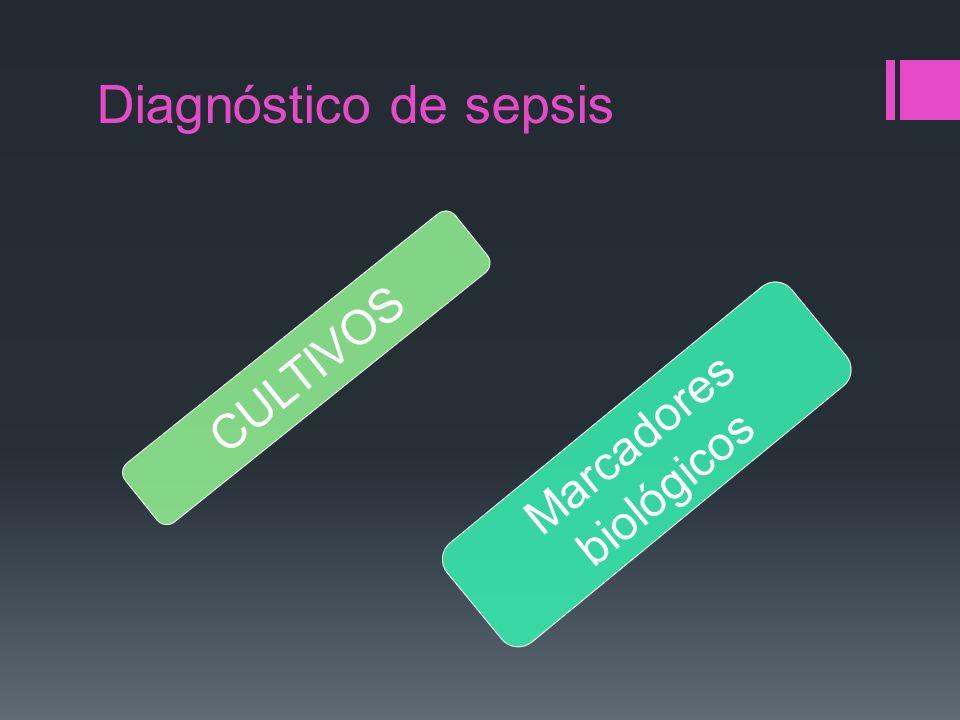 Diagnóstico de sepsis CULTIVOS Marcadores biológicos
