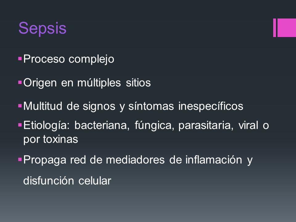 Sepsis Proceso complejo Origen en múltiples sitios Multitud de signos y síntomas inespecíficos Etiología: bacteriana, fúngica, parasitaria, viral o po