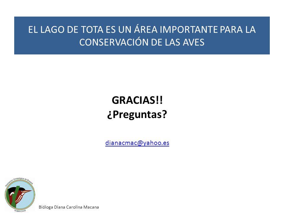 EL LAGO DE TOTA ES UN ÁREA IMPORTANTE PARA LA CONSERVACIÓN DE LAS AVES Bióloga Diana Carolina Macana GRACIAS!! ¿Preguntas? dianacmac@yahoo.es