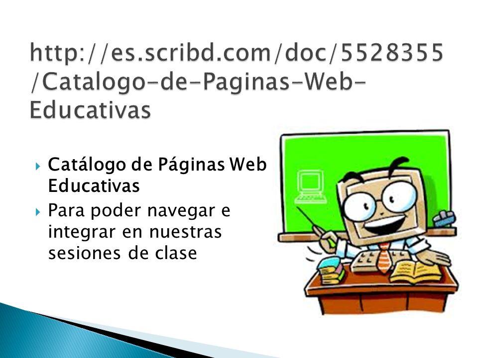 Catálogo de Páginas Web Educativas Para poder navegar e integrar en nuestras sesiones de clase