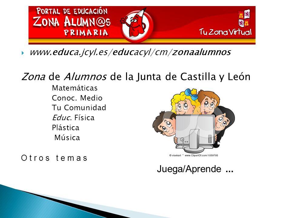 www.educa.jcyl.es/educacyl/cm/zonaalumnos Zona de Alumnos de la Junta de Castilla y León Matemáticas Conoc. Medio Tu Comunidad Educ. Física Plástica M