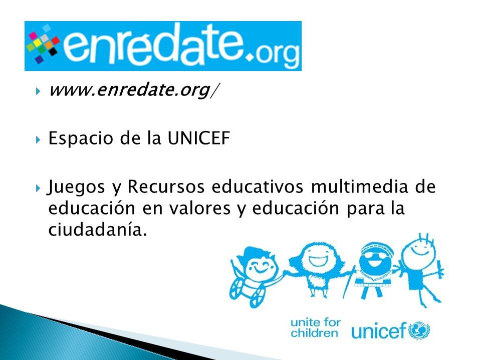 www.enredate.org/ Espacio de la UNICEF Juegos y Recursos educativos multimedia de educación en valores y educación para la ciudadanía.