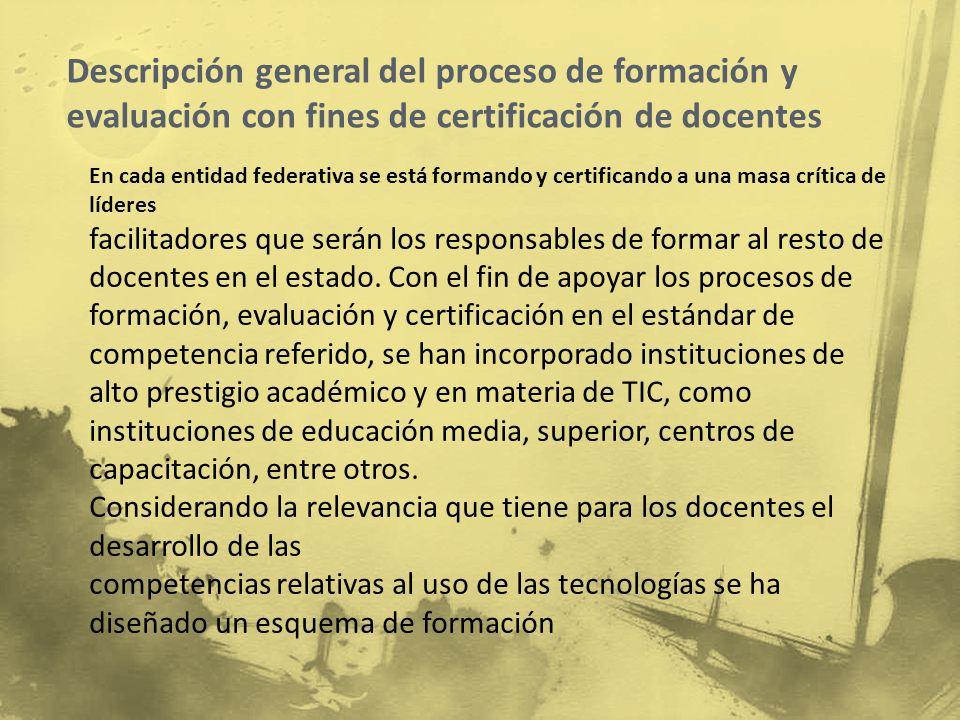 Descripción general del proceso de formación y evaluación con fines de certificación de docentes En cada entidad federativa se está formando y certifi