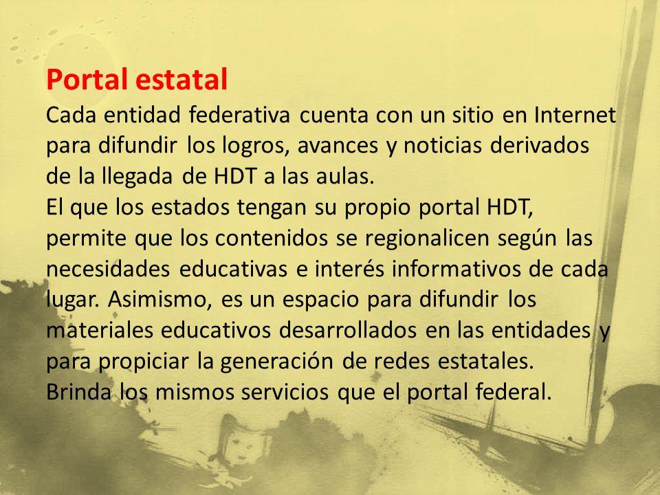Portal estatal Cada entidad federativa cuenta con un sitio en Internet para difundir los logros, avances y noticias derivados de la llegada de HDT a las aulas.
