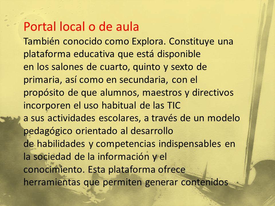 Portal local o de aula También conocido como Explora. Constituye una plataforma educativa que está disponible en los salones de cuarto, quinto y sexto