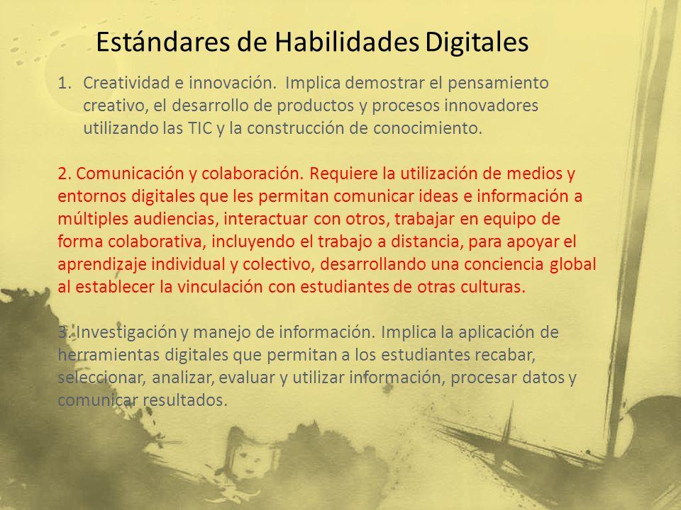 Estándares de Habilidades Digitales 1.Creatividad e innovación. Implica demostrar el pensamiento creativo, el desarrollo de productos y procesos innov