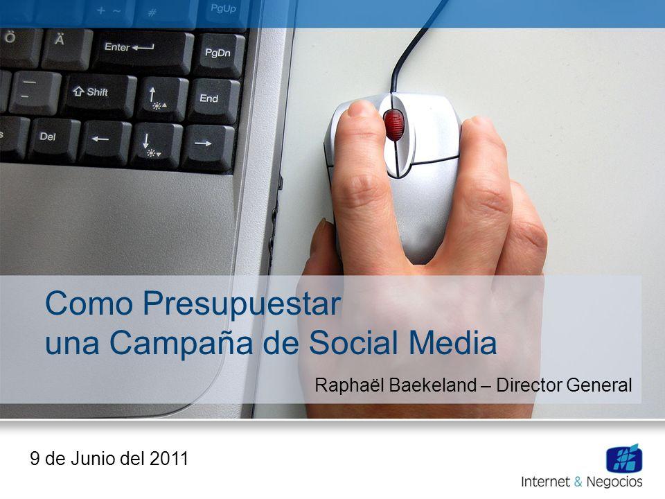 Como Presupuestar una Campaña de Social Media Raphaël Baekeland – Director General 9 de Junio del 2011