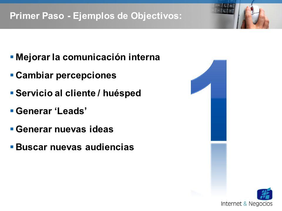 Primer Paso - Ejemplos de Objectivos: Mejorar la comunicación interna Cambiar percepciones Servicio al cliente / huésped Generar Leads Generar nuevas