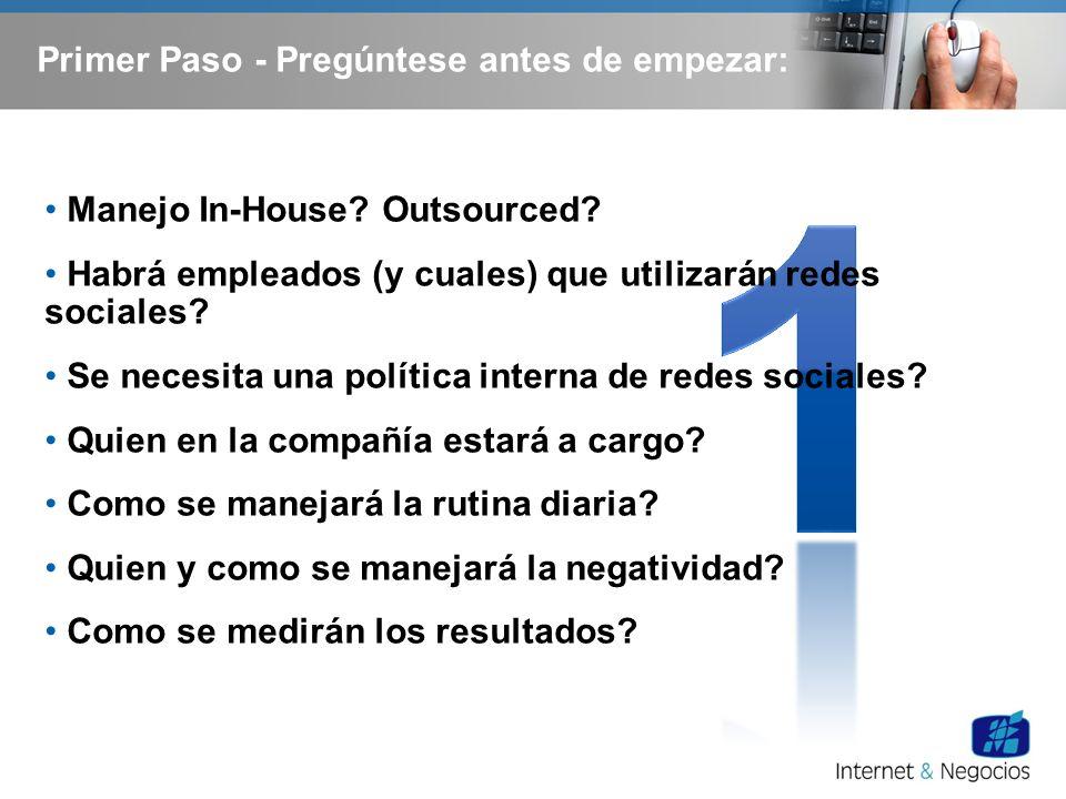 Primer Paso - Pregúntese antes de empezar: Manejo In-House? Outsourced? Habrá empleados (y cuales) que utilizarán redes sociales? Se necesita una polí