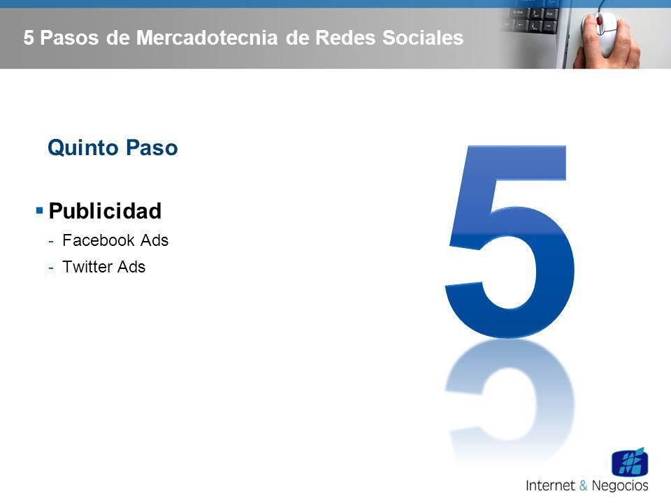 5 Pasos de Mercadotecnia de Redes Sociales Publicidad -Facebook Ads -Twitter Ads Quinto Paso
