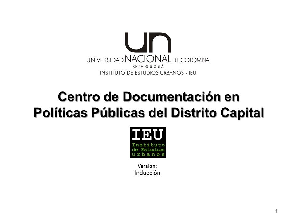 Unimedios Centro de Documentación en Políticas Públicas del Distrito Capital 1 Versión: Inducción