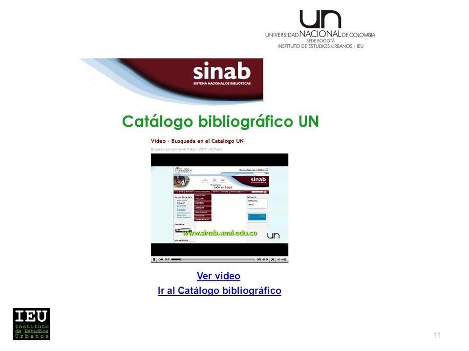 Catálogo bibliográfico UN 11 Ver video Ir al Catálogo bibliográfico