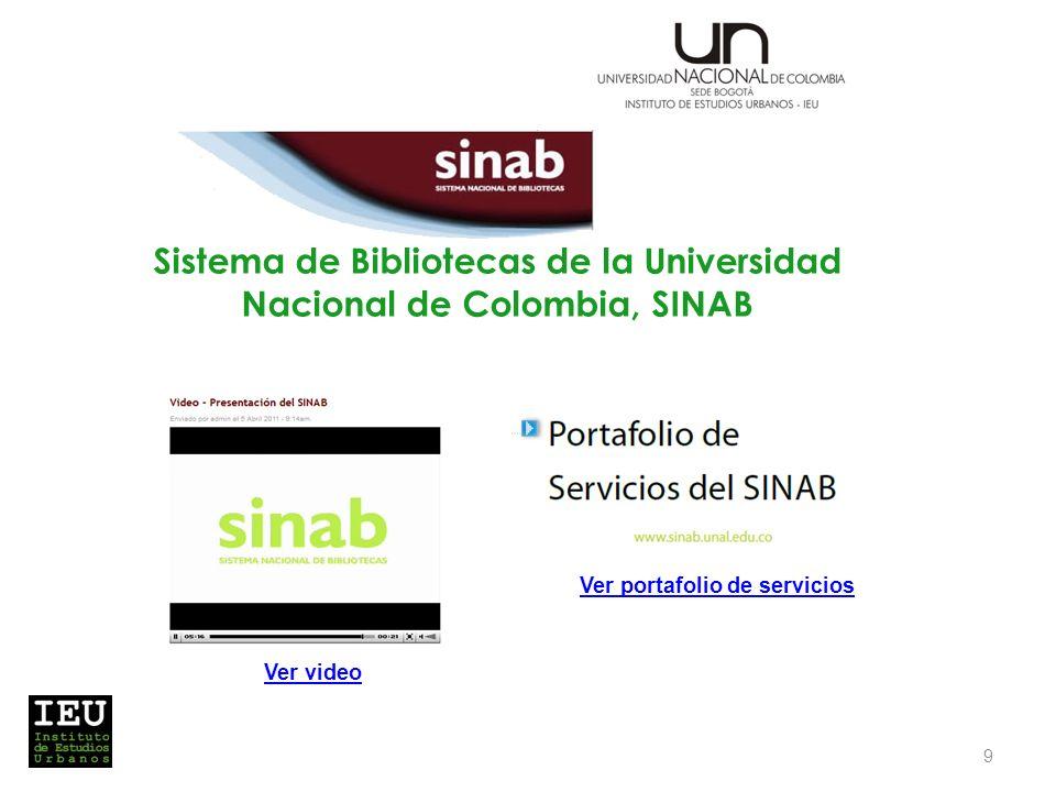 Sistema de Bibliotecas de la Universidad Nacional de Colombia, SINAB 9 Ver video Ver portafolio de servicios