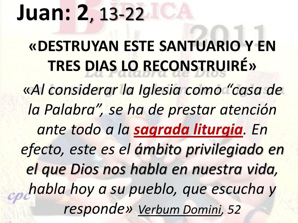 , 13-22 Juan: 2, 13-22 «DESTRUYAN ESTE SANTUARIO Y EN TRES DIAS LO RECONSTRUIRÉ» ámbito privilegiado en el que Dios nos habla en nuestra vida «Al cons