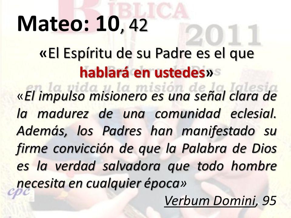 , 42 Mateo: 10, 42 El Espíritu de su Padre es el que hablará en ustedes «El Espíritu de su Padre es el que hablará en ustedes» El impulso misionero es