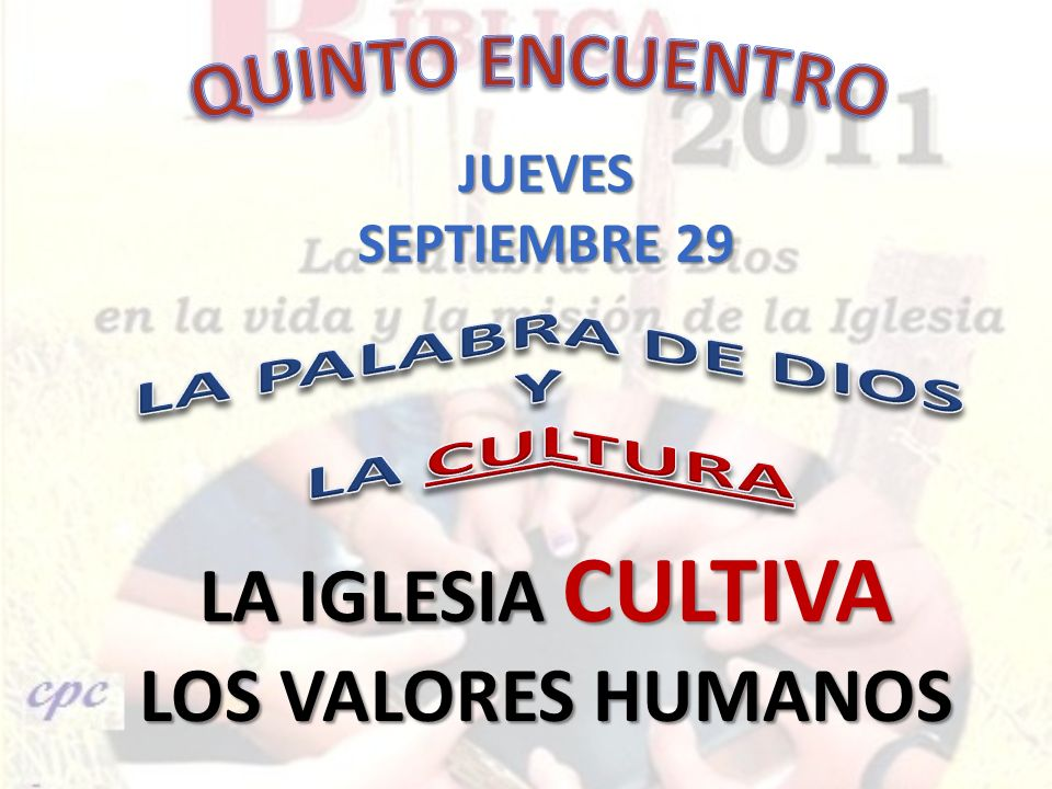 JUEVES SEPTIEMBRE 29 LA IGLESIA CULTIVA LOS VALORES HUMANOS
