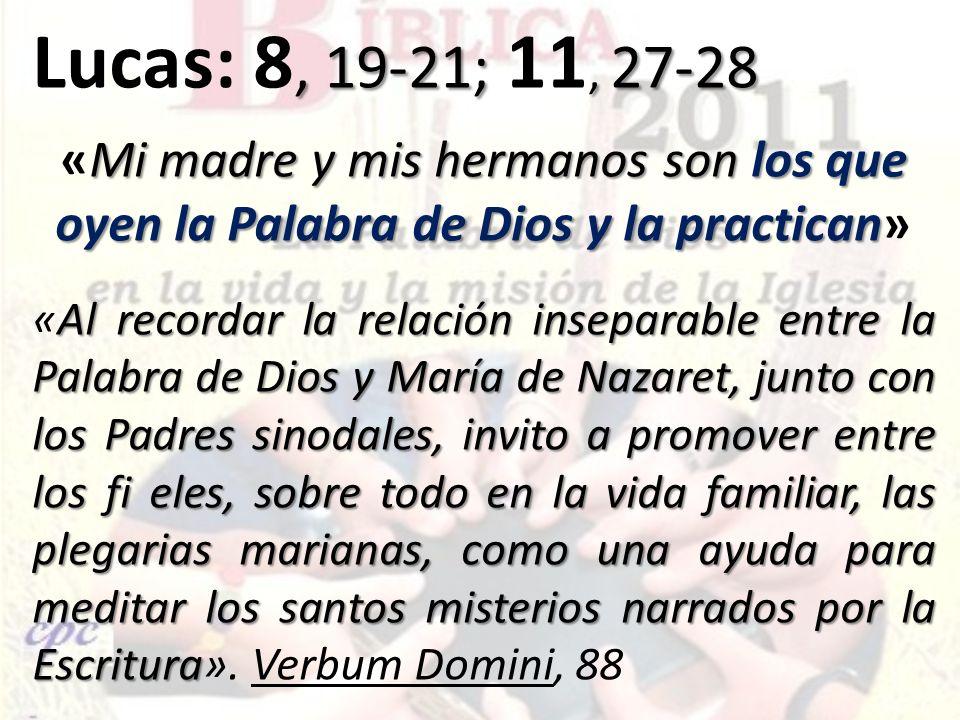 , 19-21;, 27-28 Lucas: 8, 19-21; 11, 27-28 Mi madre y mis hermanos son los que oyen la Palabra de Dios y la practican «Mi madre y mis hermanos son los