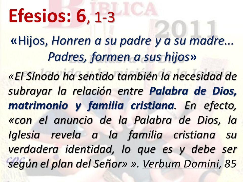 , 1-3 Efesios: 6, 1-3 Hijos, Honren a su padre y a su madre... Padres, formen a sus hijos «Hijos, Honren a su padre y a su madre... Padres, formen a s