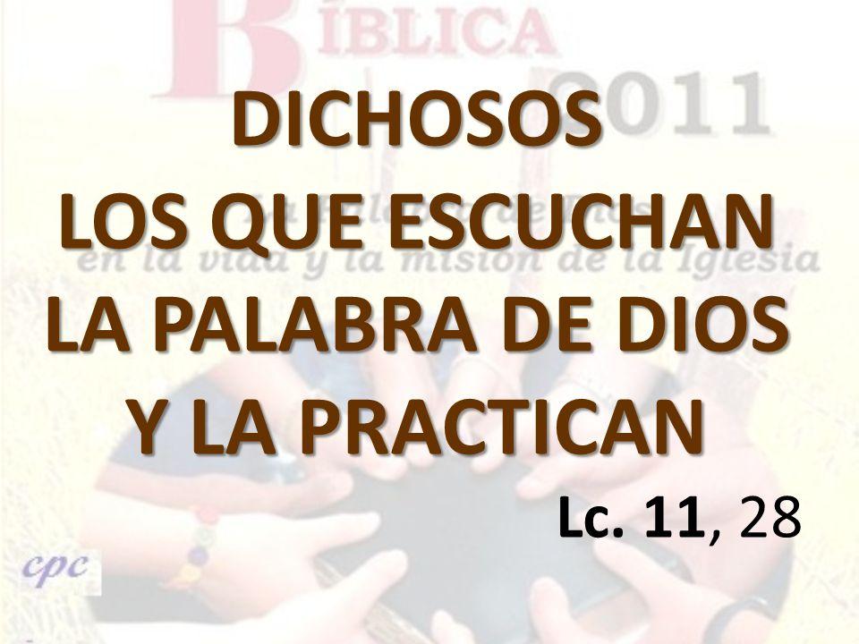 DICHOSOS LOS QUE ESCUCHAN LA PALABRA DE DIOS Y LA PRACTICAN Lc. 11, 28