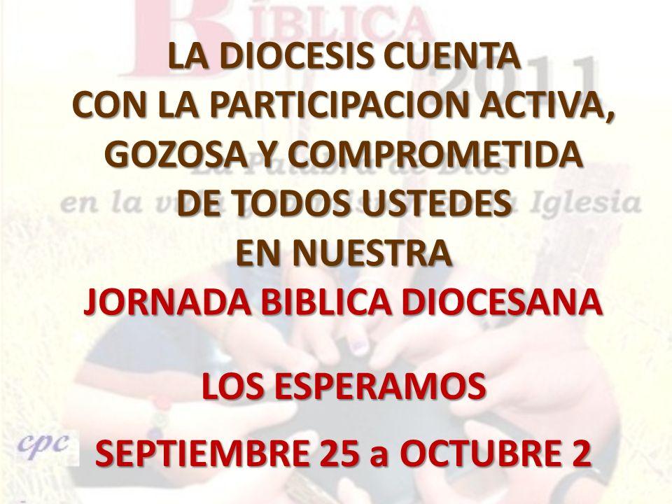 LA DIOCESIS CUENTA CON LA PARTICIPACION ACTIVA, GOZOSA Y COMPROMETIDA DE TODOS USTEDES EN NUESTRA JORNADA BIBLICA DIOCESANA LOS ESPERAMOS SEPTIEMBRE 2