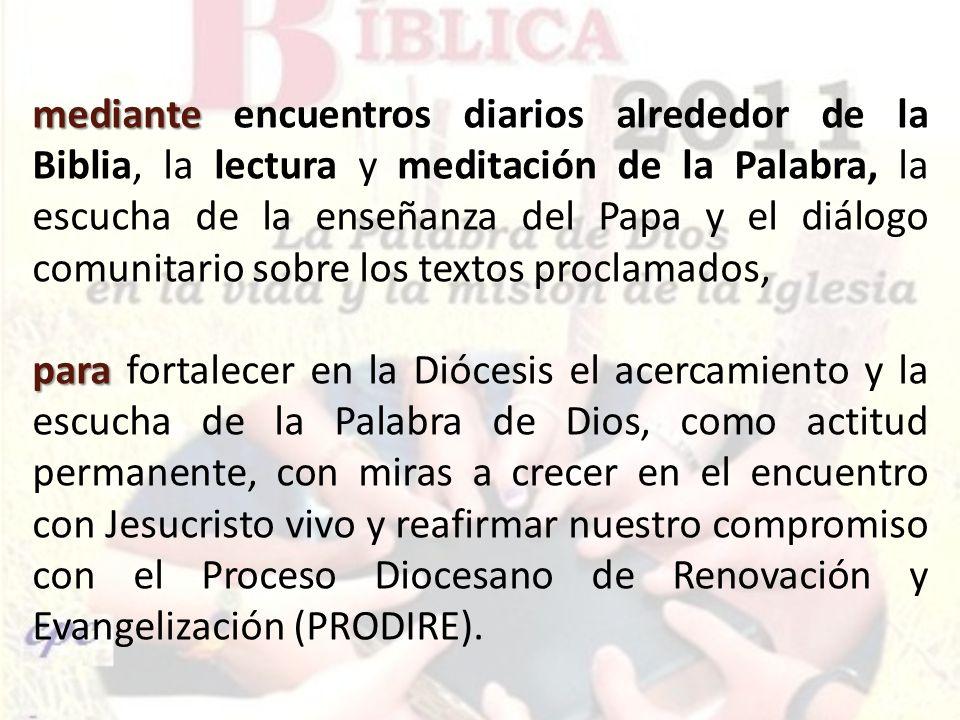 mediante mediante encuentros diarios alrededor de la Biblia, la lectura y meditación de la Palabra, la escucha de la enseñanza del Papa y el diálogo c