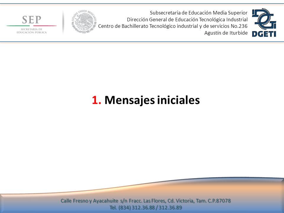 1. Mensajes iniciales Subsecretaria de Educación Media Superior Dirección General de Educación Tecnológica Industrial Centro de Bachillerato Tecnológi