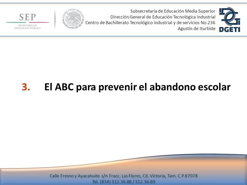 3.El ABC para prevenir el abandono escolar Subsecretaria de Educación Media Superior Dirección General de Educación Tecnológica Industrial Centro de B