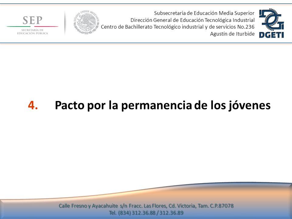 4.Pacto por la permanencia de los jóvenes Subsecretaria de Educación Media Superior Dirección General de Educación Tecnológica Industrial Centro de Ba