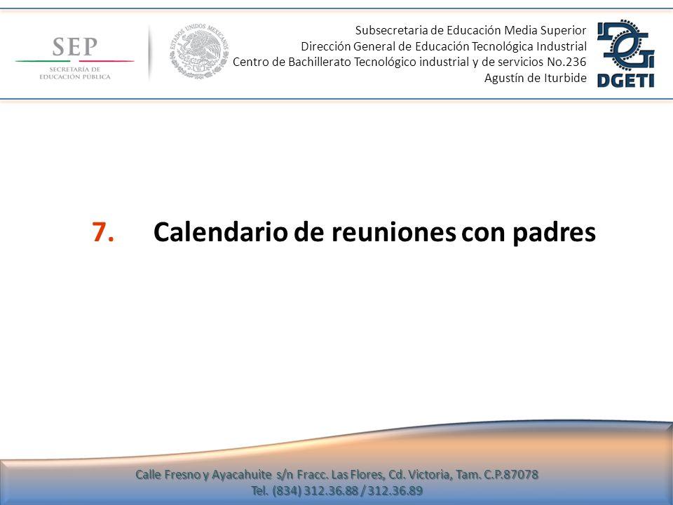 7.Calendario de reuniones con padres Subsecretaria de Educación Media Superior Dirección General de Educación Tecnológica Industrial Centro de Bachill