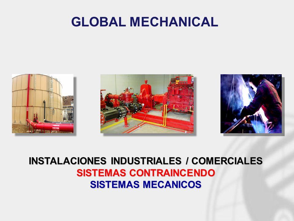 INSTALACIONES INDUSTRIALES / COMERCIALES SISTEMAS CONTRAINCENDO SISTEMAS MECANICOS GLOBAL MECHANICAL