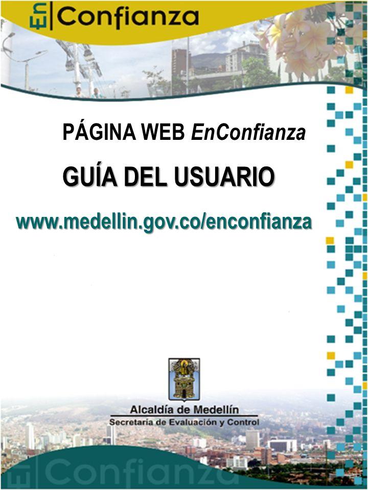 Página 20 Contáctenos Una vez diligenciado el formato, de click en enviar para que su mensaje sea direccionado al correo electrónico de la página web: enconfianza@medellin.gov.co.