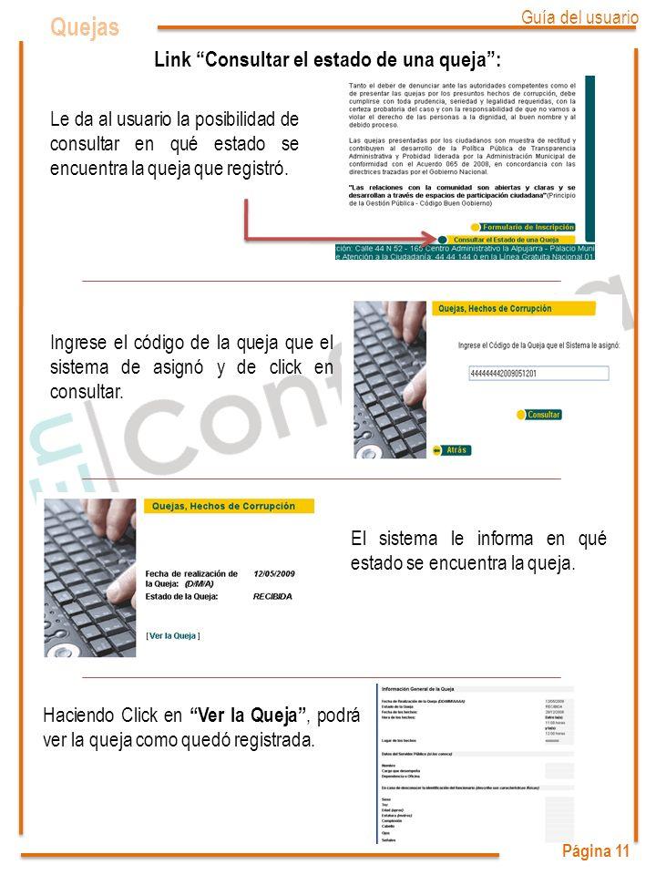 Página 11 Quejas Le da al usuario la posibilidad de consultar en qué estado se encuentra la queja que registró.