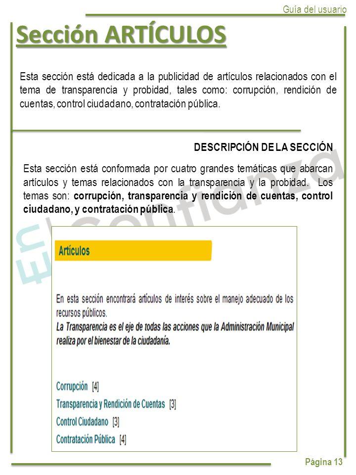 Sección ARTÍCULOS Guía del usuario Página 13 Esta sección está dedicada a la publicidad de artículos relacionados con el tema de transparencia y probidad, tales como: corrupción, rendición de cuentas, control ciudadano, contratación pública.