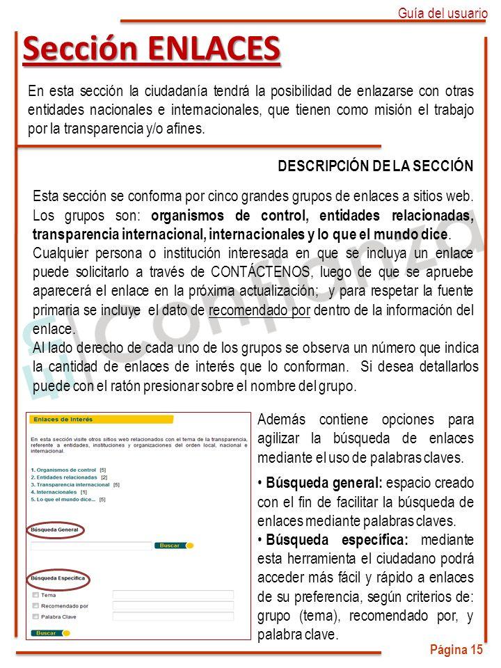 Página 15 Sección ENLACES En esta sección la ciudadanía tendrá la posibilidad de enlazarse con otras entidades nacionales e internacionales, que tiene