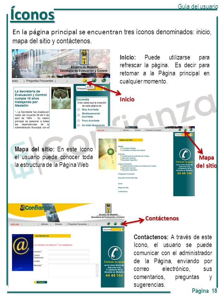En la página principal se encuentran tres íconos denominados: inicio, mapa del sitio y contáctenos. Inicio Inicio: Puede utilizarse para refrescar la