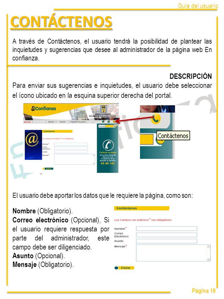 Página 19 A través de Contáctenos, el usuario tendrá la posibilidad de plantear las inquietudes y sugerencias que desee al administrador de la página web En confianza.