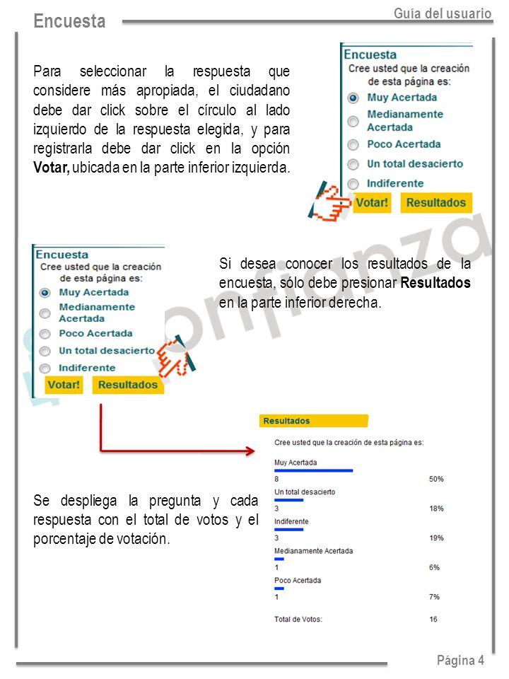 Página 4 Guía del usuario Para seleccionar la respuesta que considere más apropiada, el ciudadano debe dar click sobre el círculo al lado izquierdo de la respuesta elegida, y para registrarla debe dar click en la opción Votar, ubicada en la parte inferior izquierda.