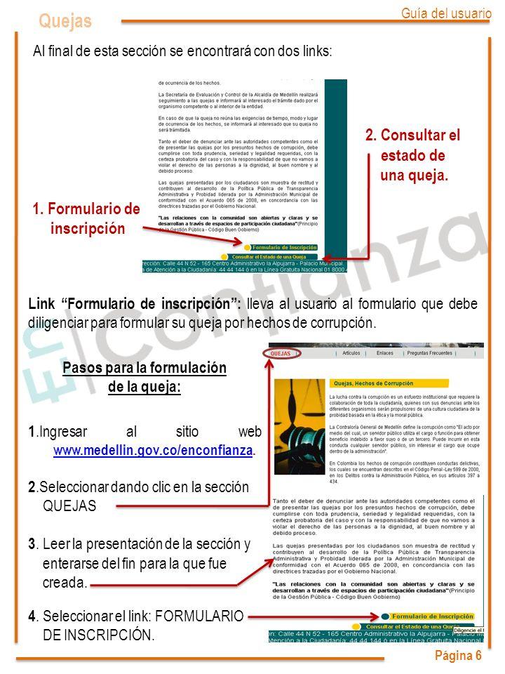 Página 6 Quejas Al final de esta sección se encontrará con dos links: 1. Formulario de inscripción 2. Consultar el estado de una queja. Link Formulari