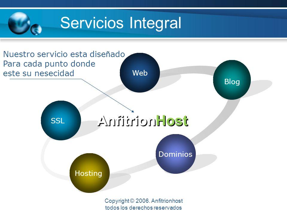 Servicios Integral SSL Web Blog Dominios Hosting AnfitrionHost Nuestro servicio esta dise ñ ado Para cada punto donde este su nesecidad Copyright © 2006.
