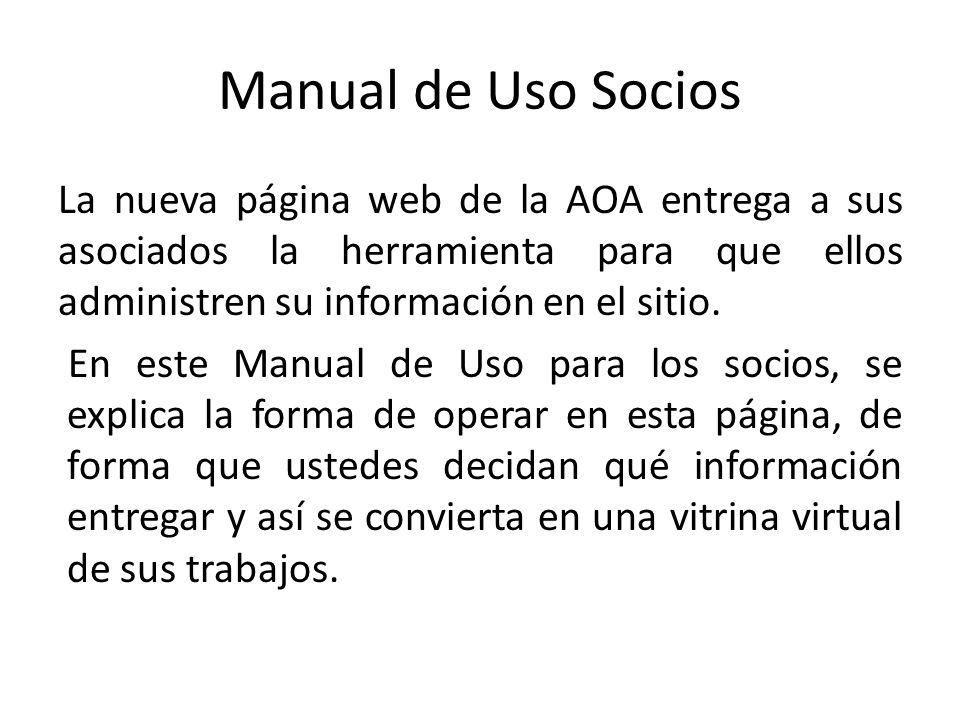 Manual de Uso Socios La nueva página web de la AOA entrega a sus asociados la herramienta para que ellos administren su información en el sitio.