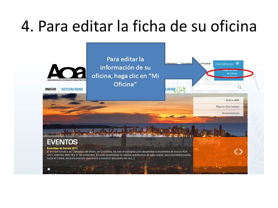 4. Para editar la ficha de su oficina Para editar la información de su oficina, haga clic en Mi Oficina