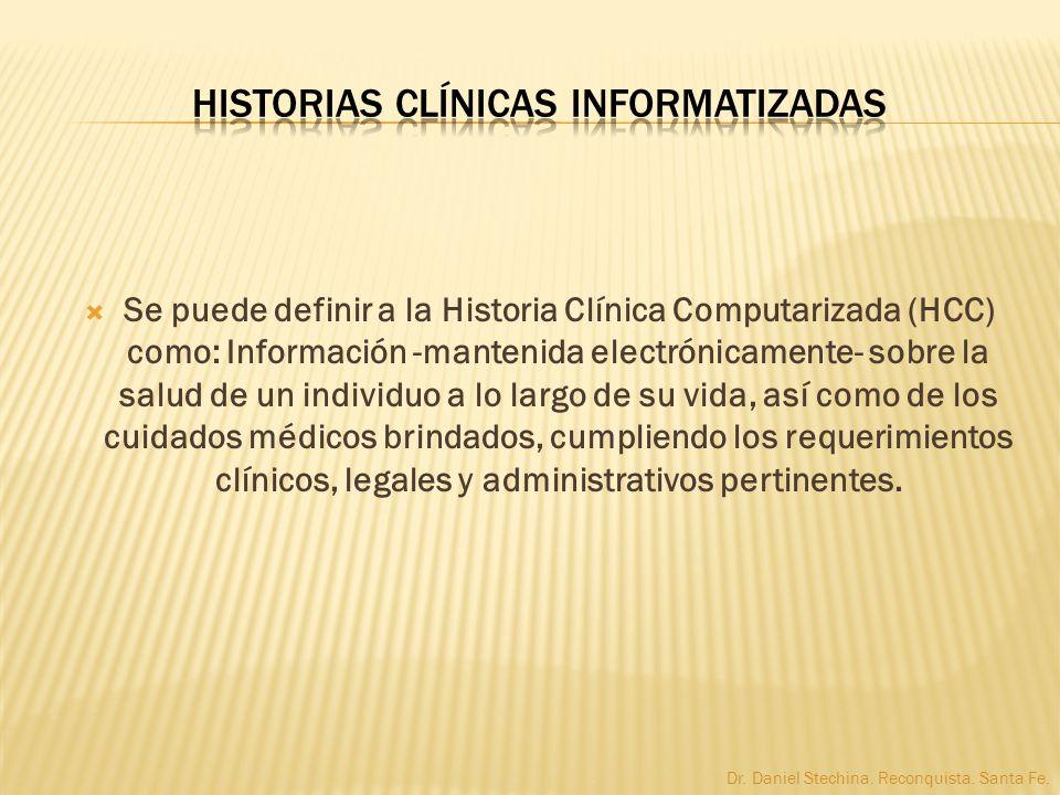 Se puede definir a la Historia Clínica Computarizada (HCC) como: Información -mantenida electrónicamente- sobre la salud de un individuo a lo largo de