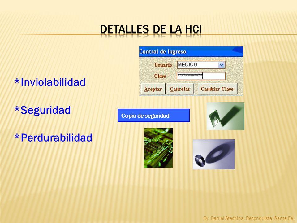 *Inviolabilidad *Seguridad *Perdurabilidad Copia de seguridad Dr. Daniel Stechina. Reconquista. Santa Fe.