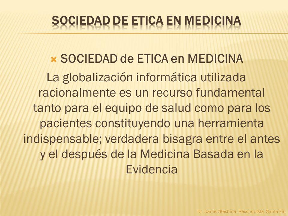 SOCIEDAD de ETICA en MEDICINA La globalización informática utilizada racionalmente es un recurso fundamental tanto para el equipo de salud como para l