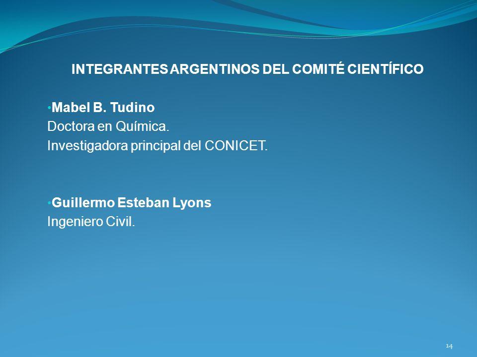 INTEGRANTES ARGENTINOS DEL COMITÉ CIENTÍFICO Mabel B. Tudino Doctora en Química. Investigadora principal del CONICET. Guillermo Esteban Lyons Ingenier