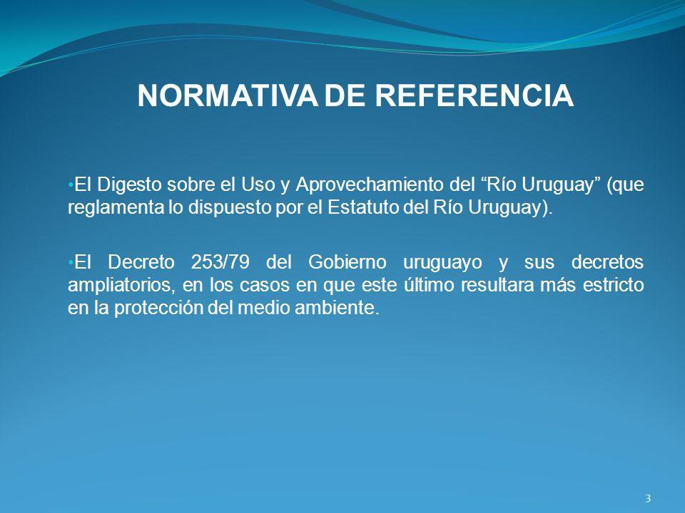 NORMATIVA DE REFERENCIA El Digesto sobre el Uso y Aprovechamiento del Río Uruguay (que reglamenta lo dispuesto por el Estatuto del Río Uruguay). El De
