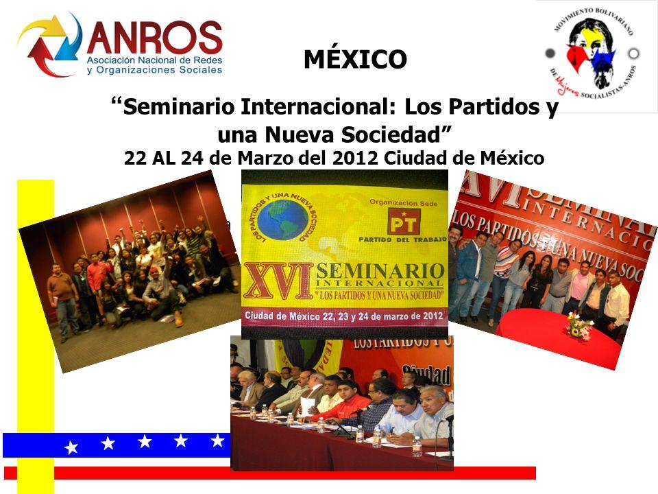 Seminario Internacional: Los Partidos y una Nueva Sociedad 22 AL 24 de Marzo del 2012 Ciudad de México Participación en la MÉXICO