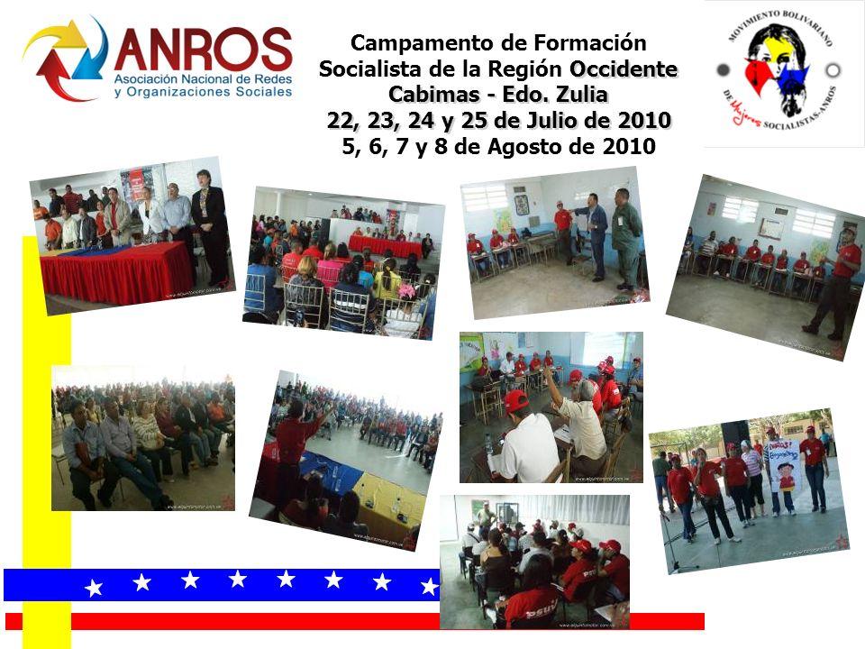 Campamento de Formación Occidente Socialista de la Región Occidente Cabimas - Edo. Zulia 22, 23, 24 y 25 de Julio de 2010 5, 6, 7 y 8 de Agosto de 201