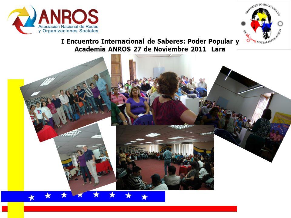 I Encuentro Internacional de Saberes: Poder Popular y Academia ANROS 27 de Noviembre 2011 Lara